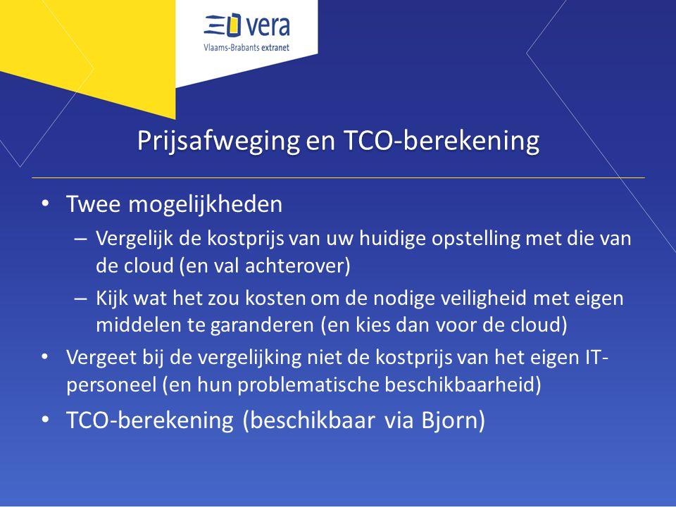 Prijsafweging en TCO-berekening Twee mogelijkheden – Vergelijk de kostprijs van uw huidige opstelling met die van de cloud (en val achterover) – Kijk wat het zou kosten om de nodige veiligheid met eigen middelen te garanderen (en kies dan voor de cloud) Vergeet bij de vergelijking niet de kostprijs van het eigen IT- personeel (en hun problematische beschikbaarheid) TCO-berekening (beschikbaar via Bjorn)