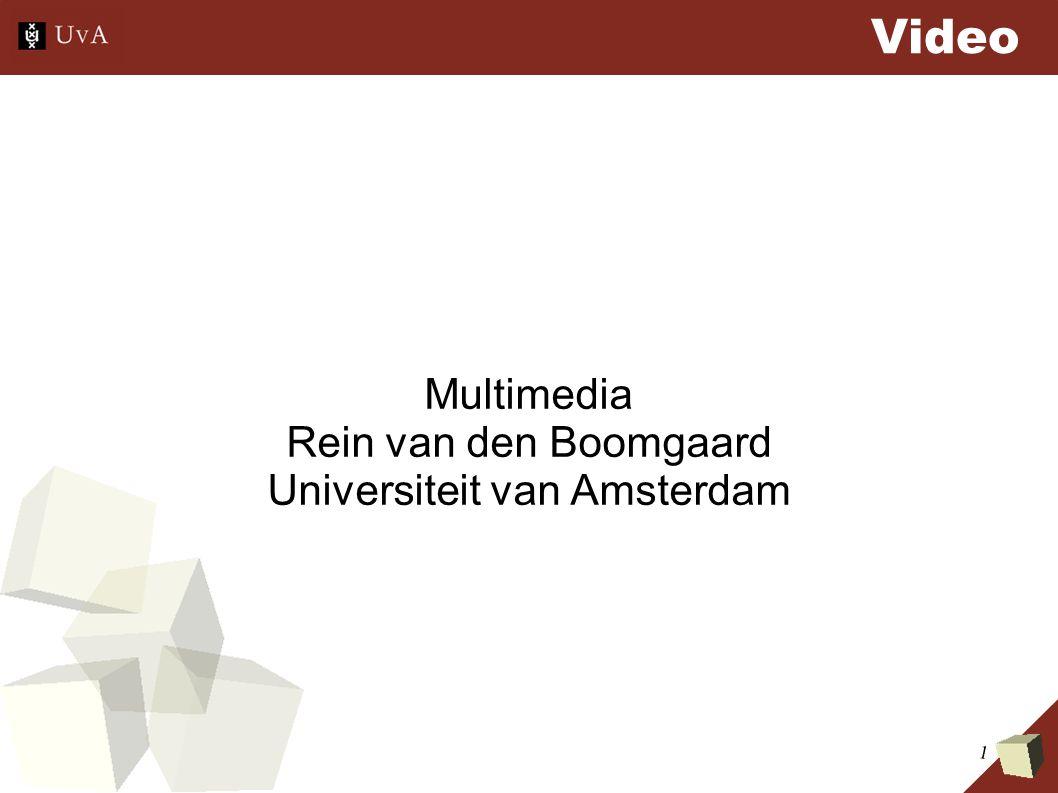 1 Video Multimedia Rein van den Boomgaard Universiteit van Amsterdam