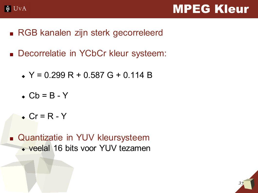 37 MPEG Kleur ■ RGB kanalen zijn sterk gecorreleerd ■ Decorrelatie in YCbCr kleur systeem:  Y = 0.299 R + 0.587 G + 0.114 B  Cb = B - Y  Cr = R - Y