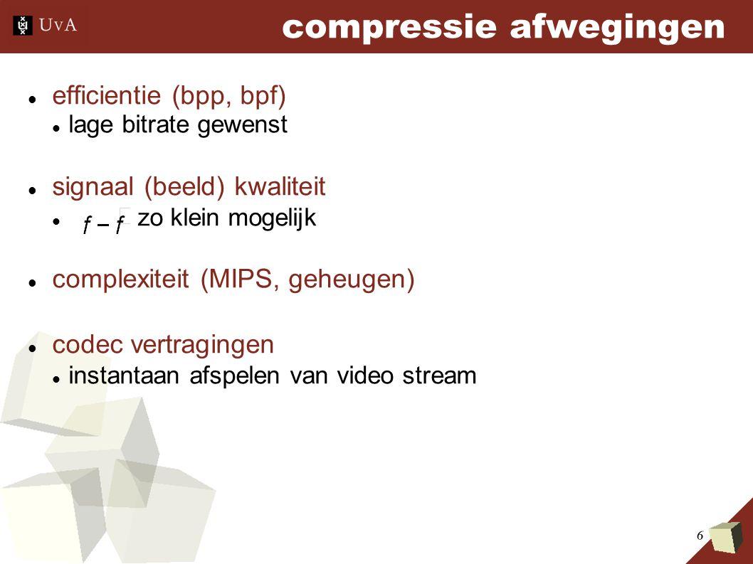 6 compressie afwegingen efficientie (bpp, bpf) lage bitrate gewenst signaal (beeld) kwaliteit zo klein mogelijk complexiteit (MIPS, geheugen) codec vertragingen instantaan afspelen van video stream