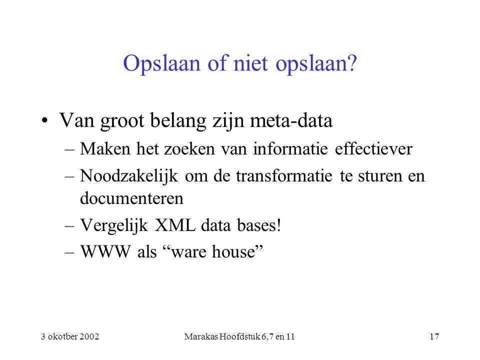 3 okotber 2002Marakas Hoofdstuk 6,7 en 1117 Opslaan of niet opslaan? Van groot belang zijn meta-data –Maken het zoeken van informatie effectiever –Noo