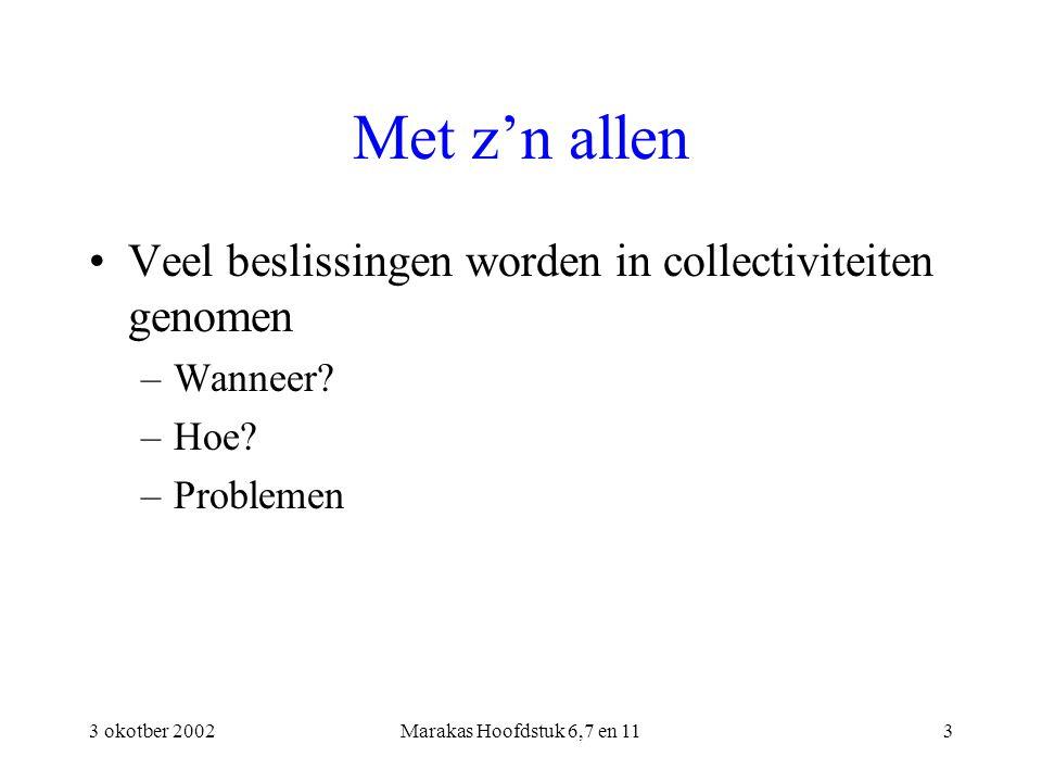 3 okotber 2002Marakas Hoofdstuk 6,7 en 113 Met z'n allen Veel beslissingen worden in collectiviteiten genomen –Wanneer? –Hoe? –Problemen