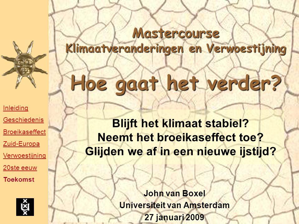 Mastercourse Klimaatveranderingen en Verwoestijning Hoe gaat het verder? John van Boxel Universiteit van Amsterdam 27 januari 2009 Blijft het klimaat