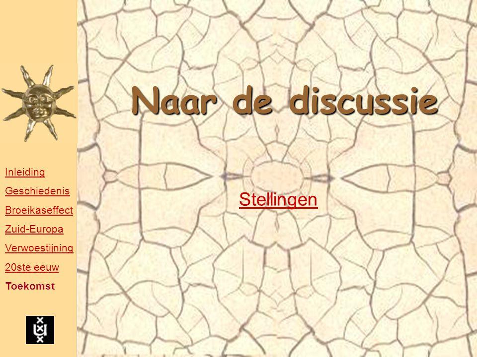 Naar de discussie Stellingen Inleiding Geschiedenis Broeikaseffect Zuid-Europa Verwoestijning 20ste eeuw Toekomst