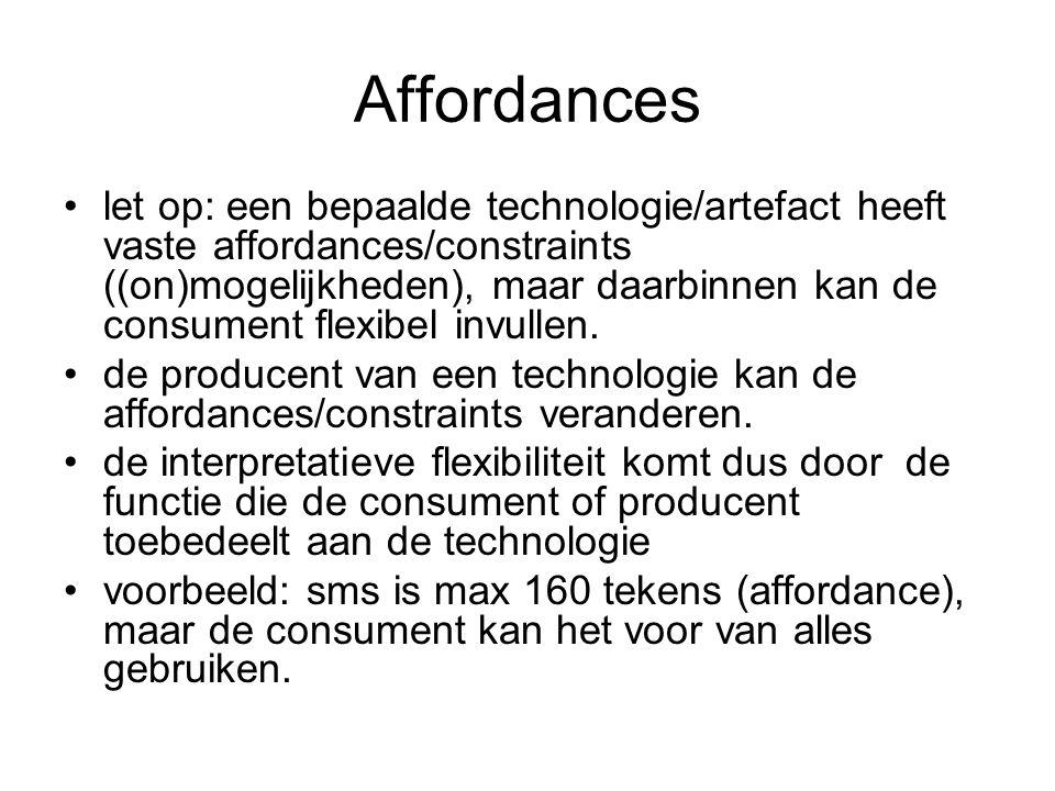Affordances let op: een bepaalde technologie/artefact heeft vaste affordances/constraints ((on)mogelijkheden), maar daarbinnen kan de consument flexibel invullen.