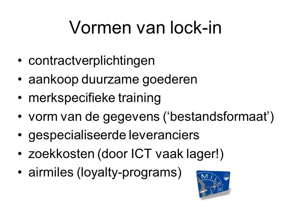 Vormen van lock-in contractverplichtingen aankoop duurzame goederen merkspecifieke training vorm van de gegevens ('bestandsformaat') gespecialiseerde leveranciers zoekkosten (door ICT vaak lager!) airmiles (loyalty-programs)