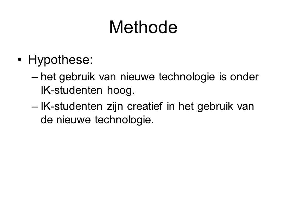 Methode Hypothese: –het gebruik van nieuwe technologie is onder IK-studenten hoog.