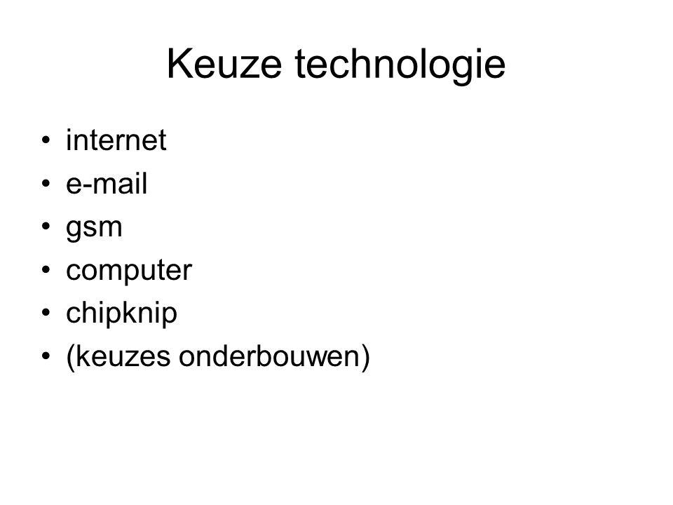 Keuze technologie internet e-mail gsm computer chipknip (keuzes onderbouwen)