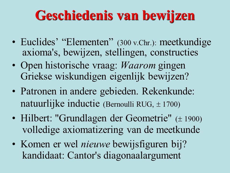 """Geschiedenis van bewijzen Euclides' """"Elementen"""" (300 v.Chr.): meetkundige axioma's, bewijzen, stellingen, constructies Open historische vraag: Waarom"""