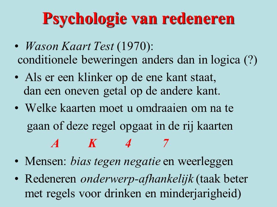 Psychologie van redeneren Wason Kaart Test (1970): conditionele beweringen anders dan in logica (?) Als er een klinker op de ene kant staat, dan een o