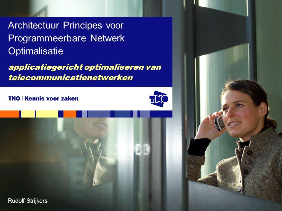 applicatiegericht optimaliseren van telecommunicatienetwerken Architectuur Principes voor Programmeerbare Netwerk Optimalisatie Rudolf Strijkers