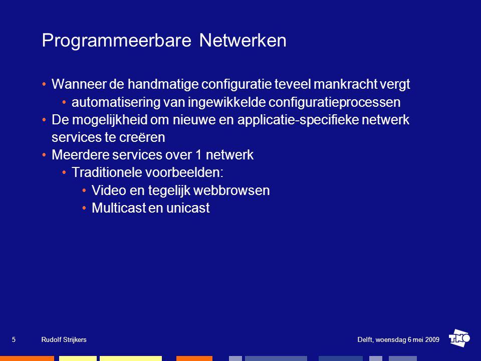 Programmeerbare netwerken Elementaire componenten in programmeerbare netwerken: Nodes zijn programmeerbaar Functionaliteit om node resources te managen (middleware) Programmeermodel: active networks, macroprogramming, amorphous computing Delft, woensdag 6 mei 2009Rudolf Strijkers6 Middleware App