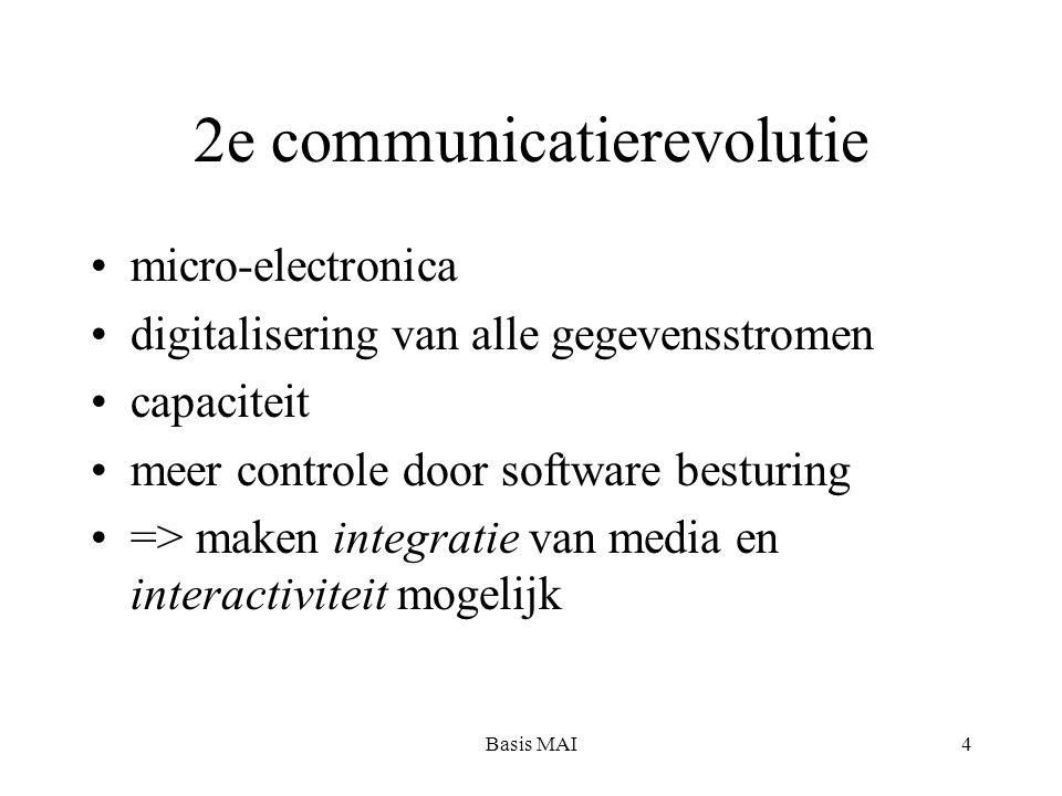Basis MAI4 2e communicatierevolutie micro-electronica digitalisering van alle gegevensstromen capaciteit meer controle door software besturing => maken integratie van media en interactiviteit mogelijk