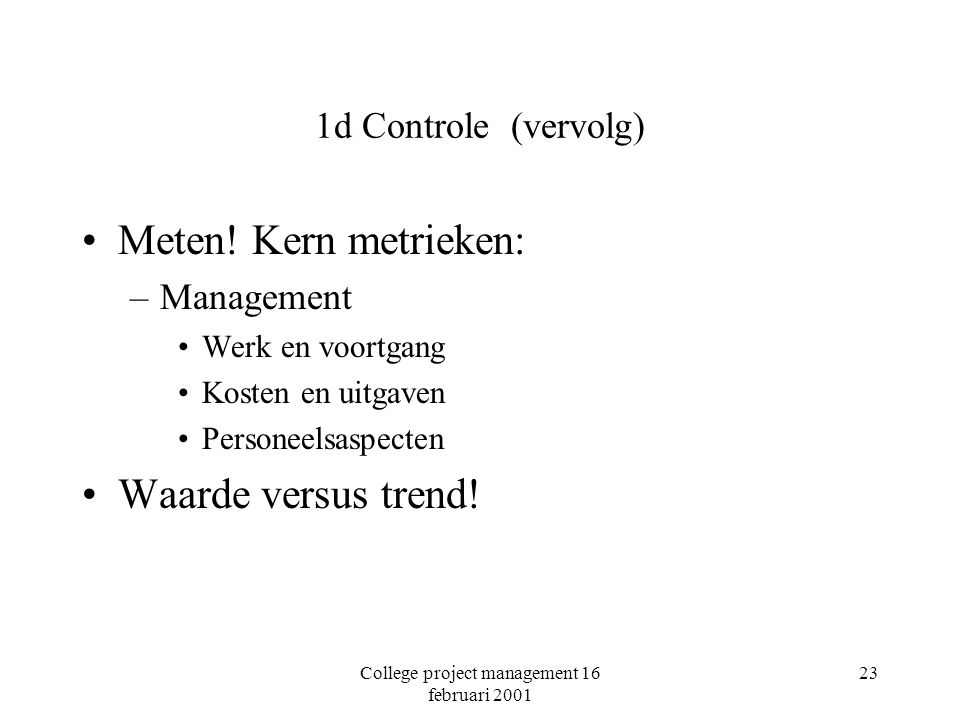 College project management 16 februari 2001 23 1d Controle (vervolg) Meten.