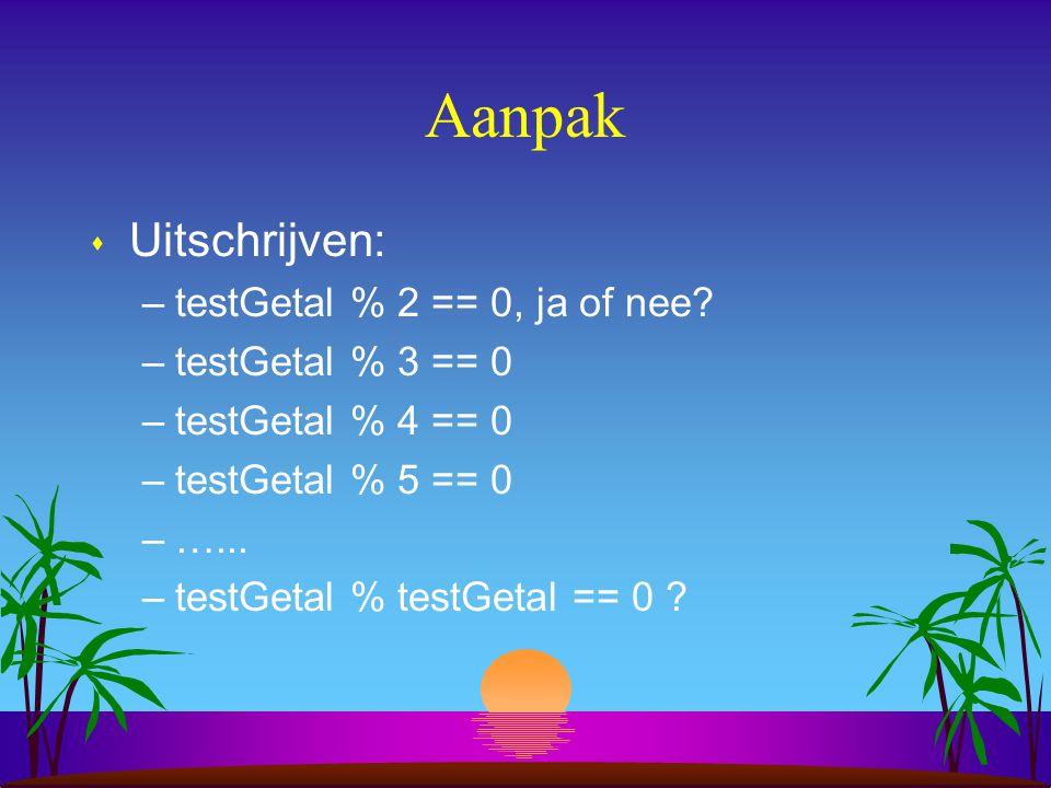 Aanpak s Uitschrijven: –testGetal % 2 == 0, ja of nee.