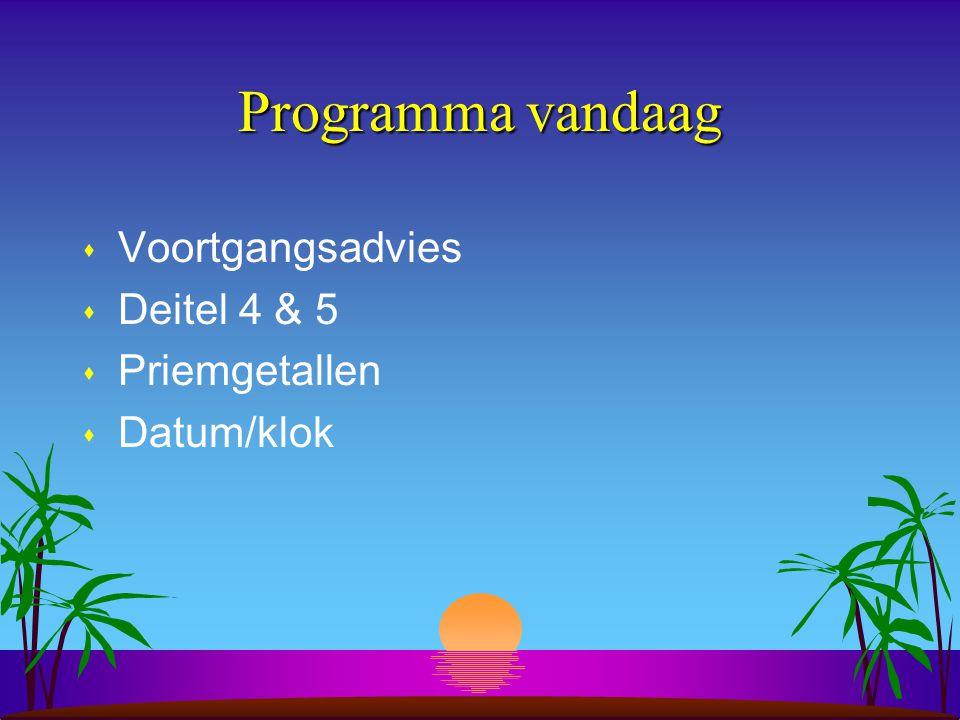Programma vandaag s Voortgangsadvies s Deitel 4 & 5 s Priemgetallen s Datum/klok