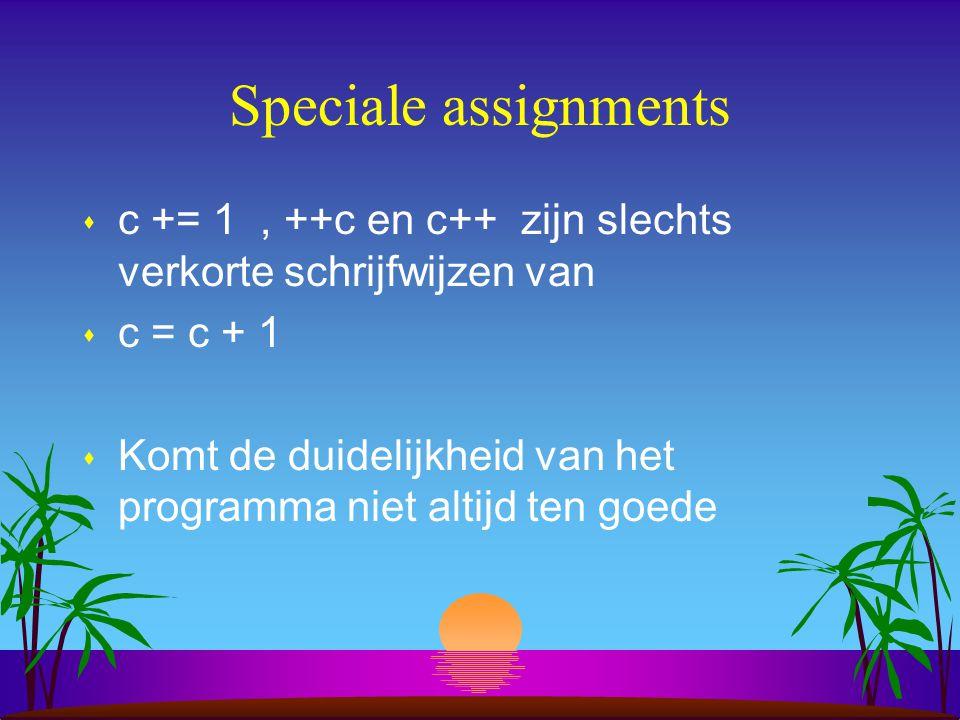 Speciale assignments s c += 1, ++c en c++ zijn slechts verkorte schrijfwijzen van s c = c + 1 s Komt de duidelijkheid van het programma niet altijd ten goede