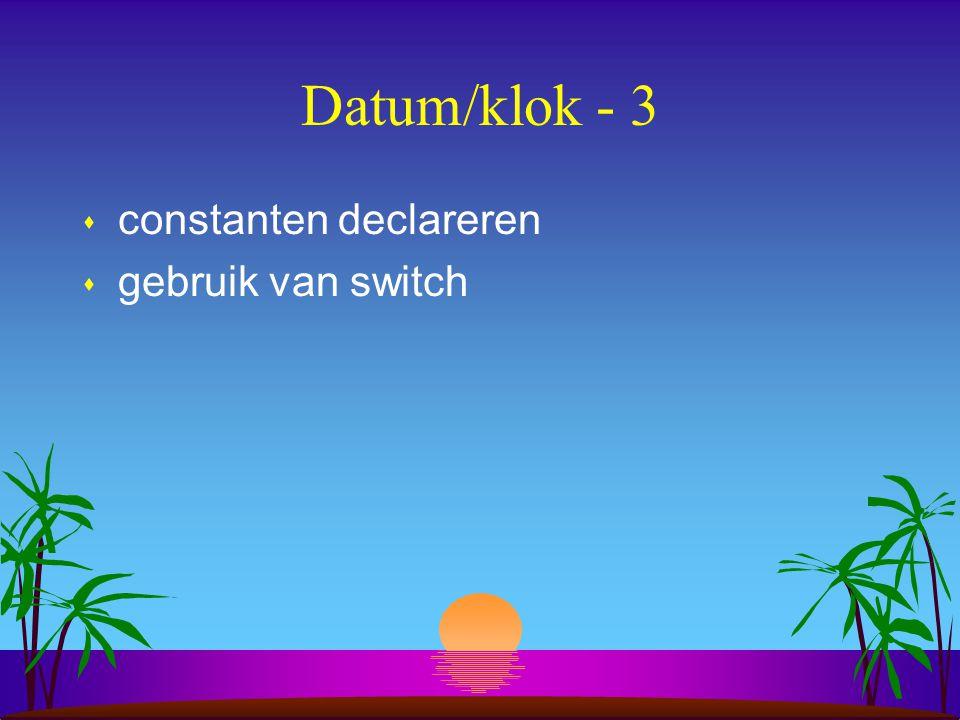 Datum/klok - 3 s constanten declareren s gebruik van switch