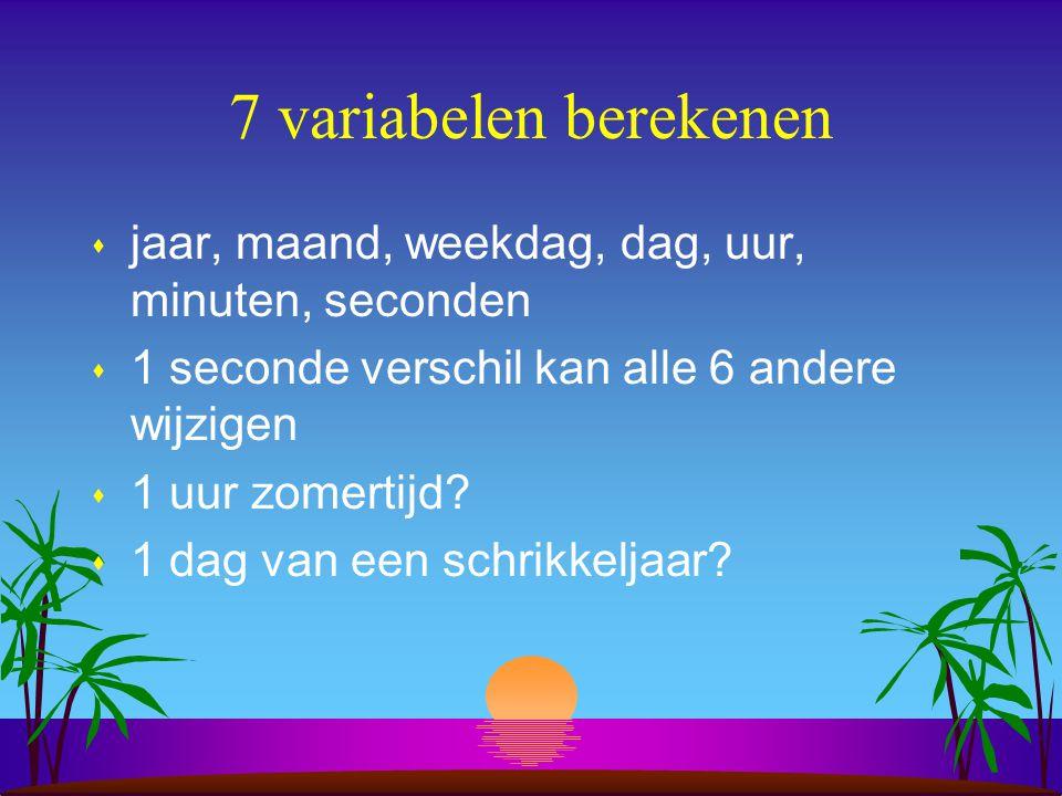 7 variabelen berekenen s jaar, maand, weekdag, dag, uur, minuten, seconden s 1 seconde verschil kan alle 6 andere wijzigen s 1 uur zomertijd.