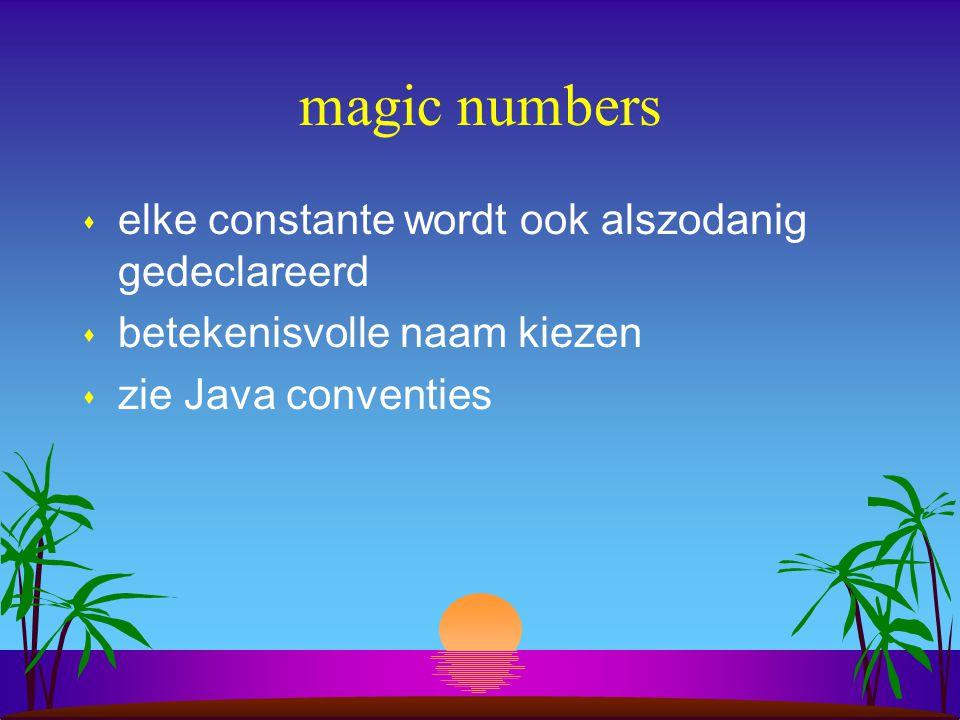 magic numbers s elke constante wordt ook alszodanig gedeclareerd s betekenisvolle naam kiezen s zie Java conventies