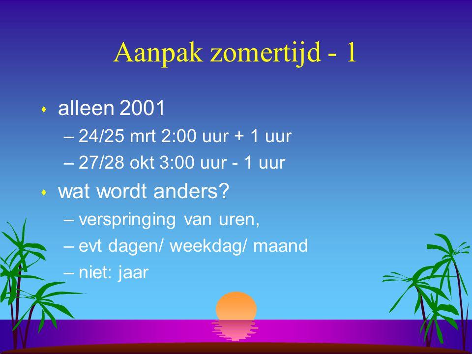Aanpak zomertijd - 1 s alleen 2001 –24/25 mrt 2:00 uur + 1 uur –27/28 okt 3:00 uur - 1 uur s wat wordt anders.