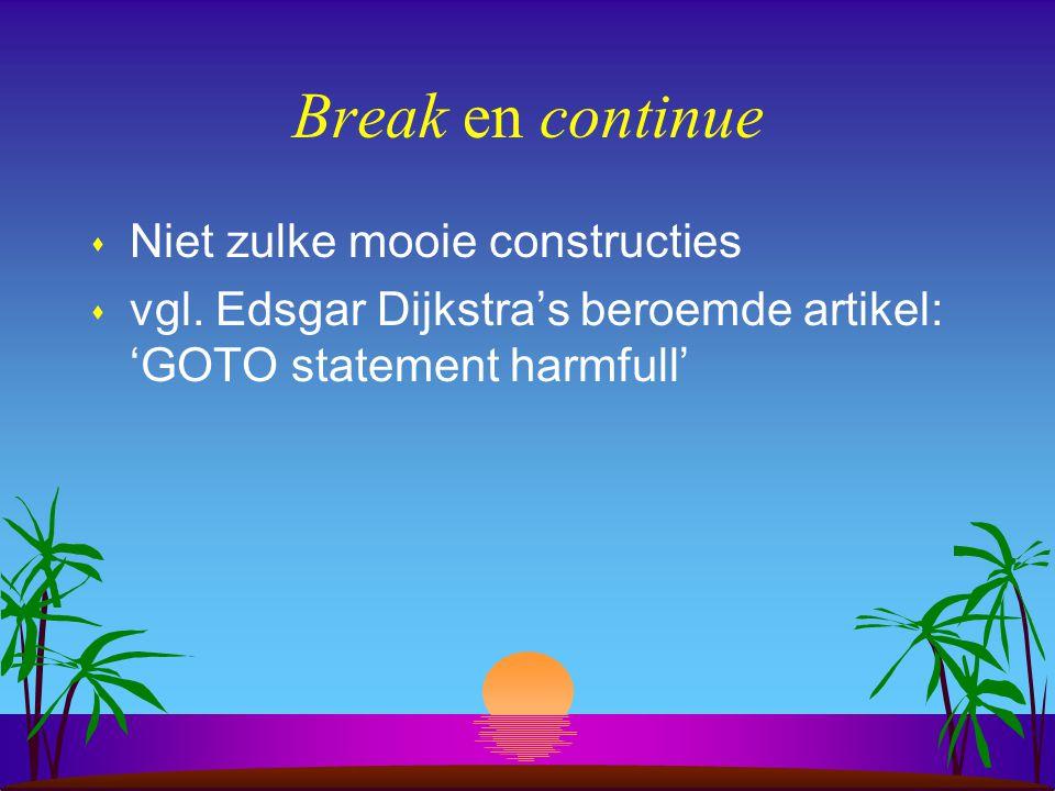 Break en continue s Niet zulke mooie constructies s vgl.