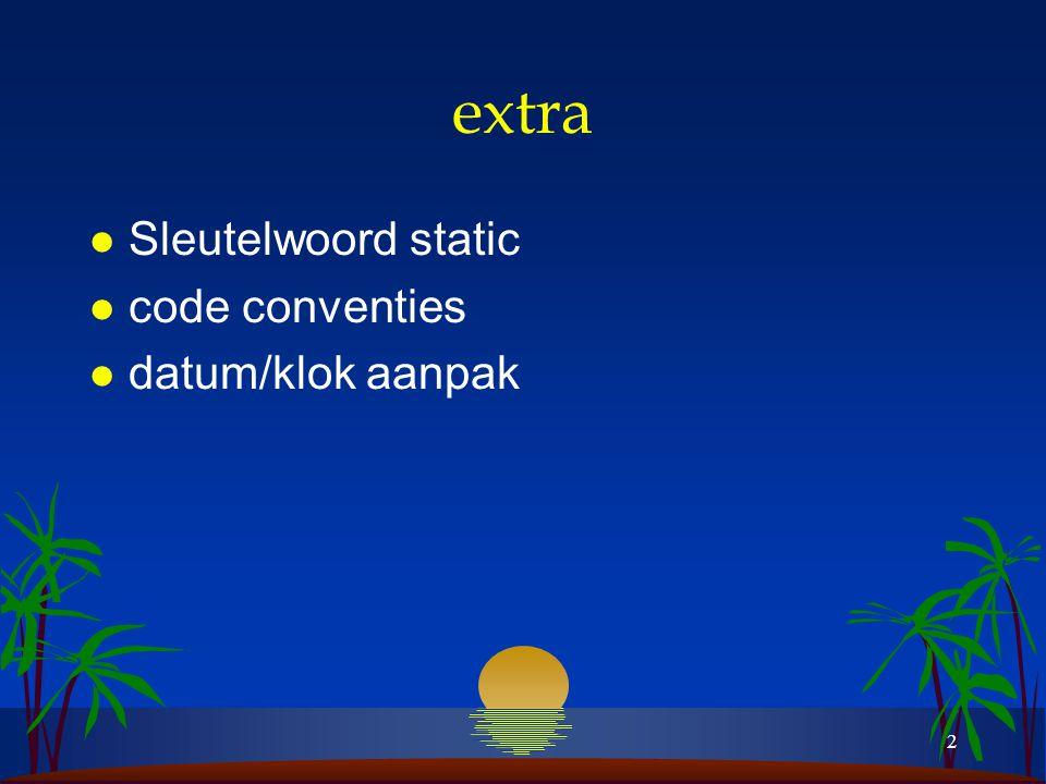 2 extra l Sleutelwoord static l code conventies l datum/klok aanpak