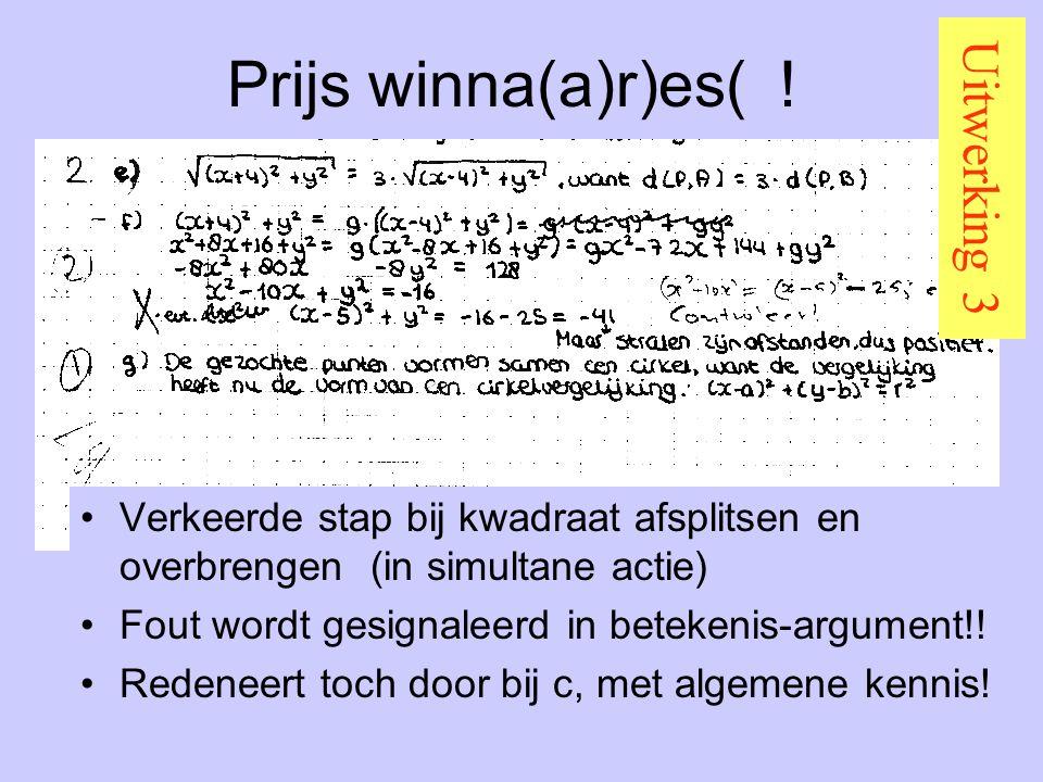 Prijs winna(a)r)es( ! Uitwerking 3 Verkeerde stap bij kwadraat afsplitsen en overbrengen (in simultane actie) Fout wordt gesignaleerd in betekenis-arg