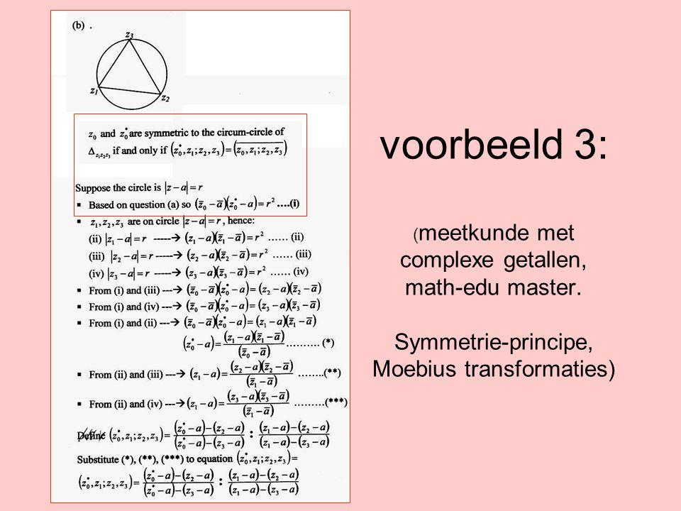 voorbeeld 3: ( meetkunde met complexe getallen, math-edu master. Symmetrie-principe, Moebius transformaties)