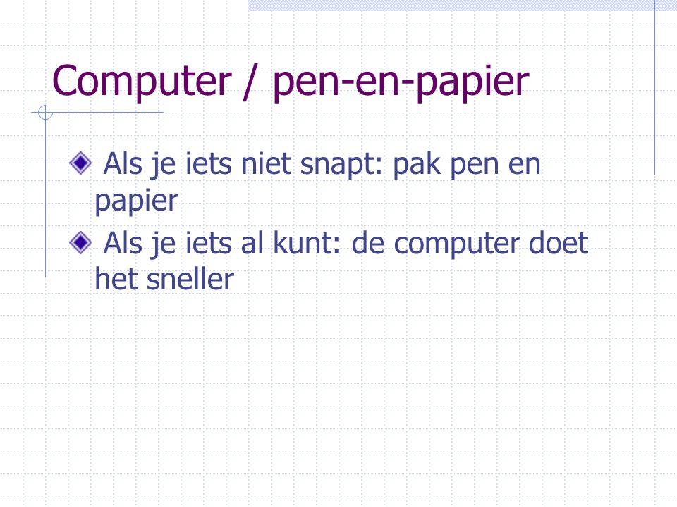 Computer / pen-en-papier Als je iets niet snapt: pak pen en papier Als je iets al kunt: de computer doet het sneller