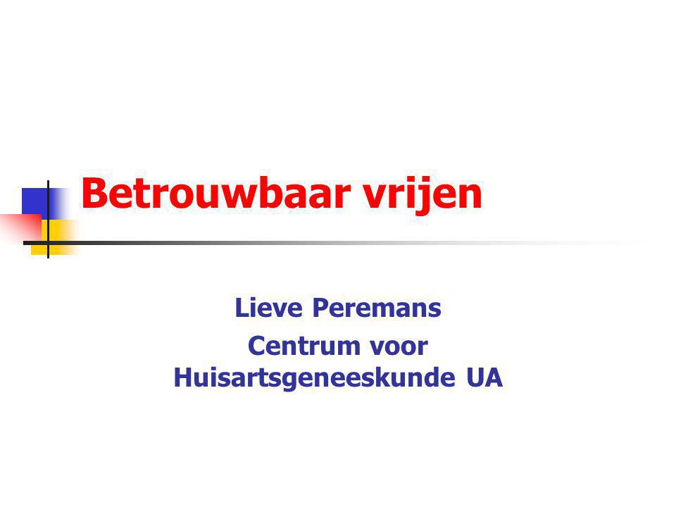 Betrouwbaar vrijen Lieve Peremans Centrum voor Huisartsgeneeskunde UA