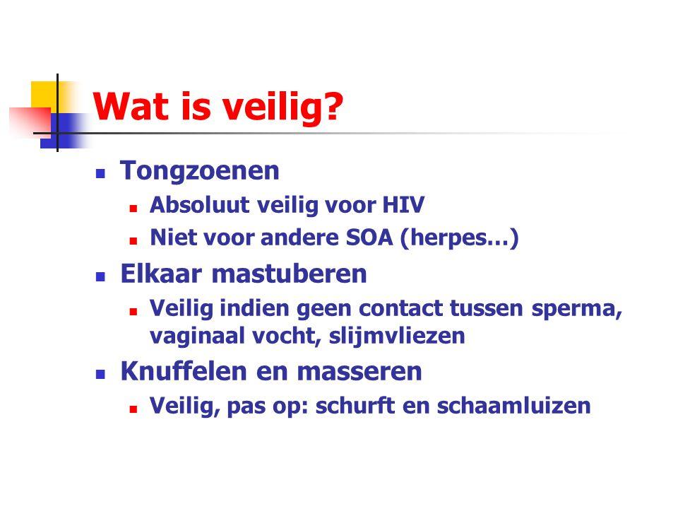 Wat is veilig? Tongzoenen Absoluut veilig voor HIV Niet voor andere SOA (herpes…) Elkaar mastuberen Veilig indien geen contact tussen sperma, vaginaal