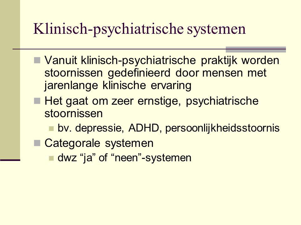 Klinisch-psychiatrische systemen Vanuit klinisch-psychiatrische praktijk worden stoornissen gedefinieerd door mensen met jarenlange klinische ervaring