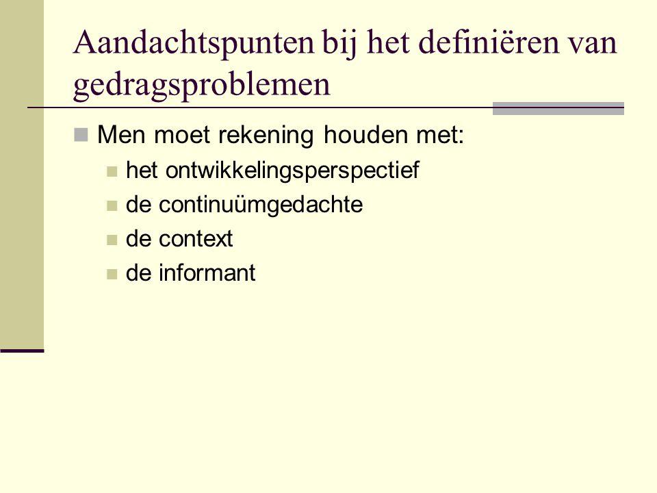 Aandachtspunten bij het definiëren van gedragsproblemen Men moet rekening houden met: het ontwikkelingsperspectief de continuümgedachte de context de