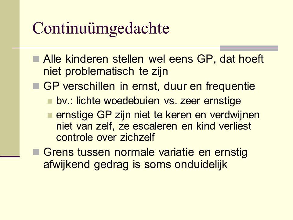 Continuümgedachte Alle kinderen stellen wel eens GP, dat hoeft niet problematisch te zijn GP verschillen in ernst, duur en frequentie bv.: lichte woed