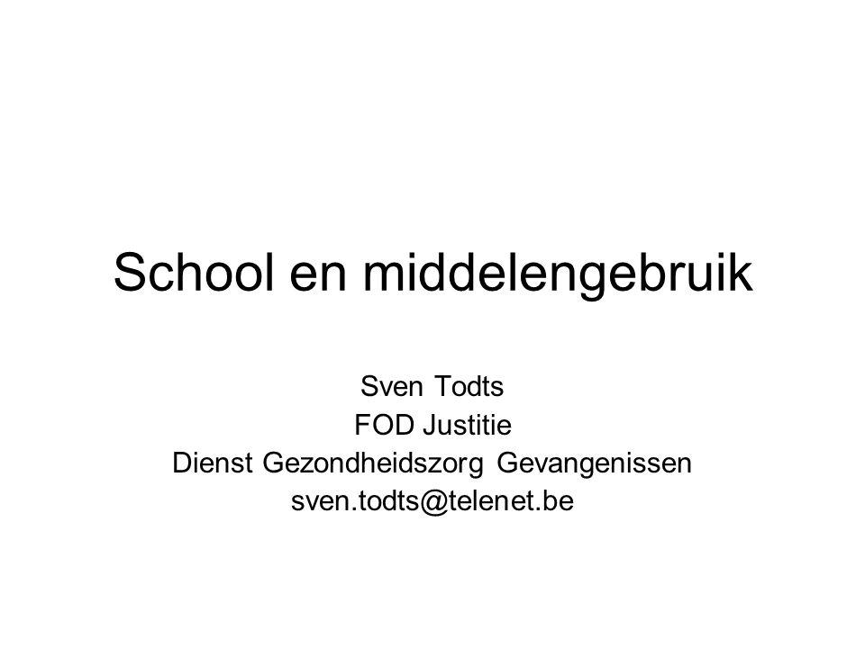 School en middelengebruik Sven Todts FOD Justitie Dienst Gezondheidszorg Gevangenissen sven.todts@telenet.be