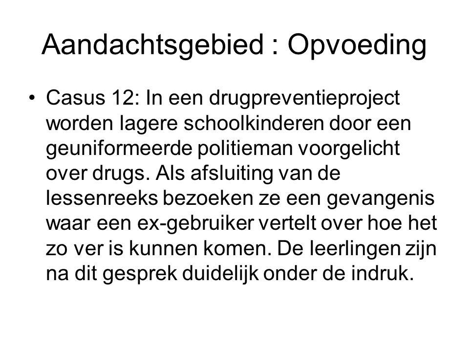 Aandachtsgebied : Opvoeding Casus 12: In een drugpreventieproject worden lagere schoolkinderen door een geuniformeerde politieman voorgelicht over drugs.