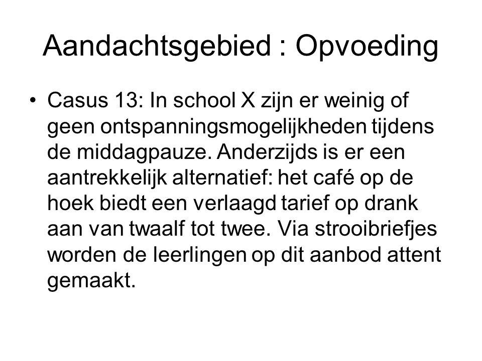Aandachtsgebied : Opvoeding Casus 13: In school X zijn er weinig of geen ontspanningsmogelijkheden tijdens de middagpauze.