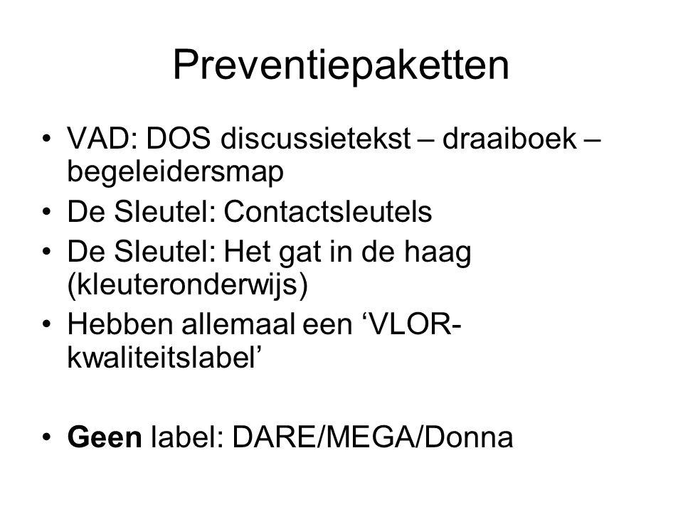 Preventiepaketten VAD: DOS discussietekst – draaiboek – begeleidersmap De Sleutel: Contactsleutels De Sleutel: Het gat in de haag (kleuteronderwijs) Hebben allemaal een 'VLOR- kwaliteitslabel' Geen label: DARE/MEGA/Donna