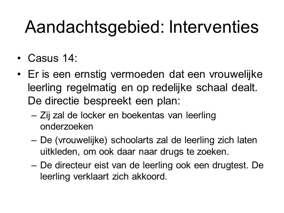 Aandachtsgebied: Interventies Casus 14: Er is een ernstig vermoeden dat een vrouwelijke leerling regelmatig en op redelijke schaal dealt.