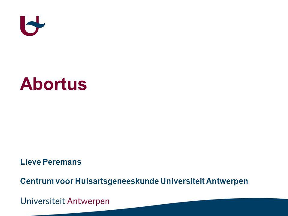 Abortus Lieve Peremans Centrum voor Huisartsgeneeskunde Universiteit Antwerpen