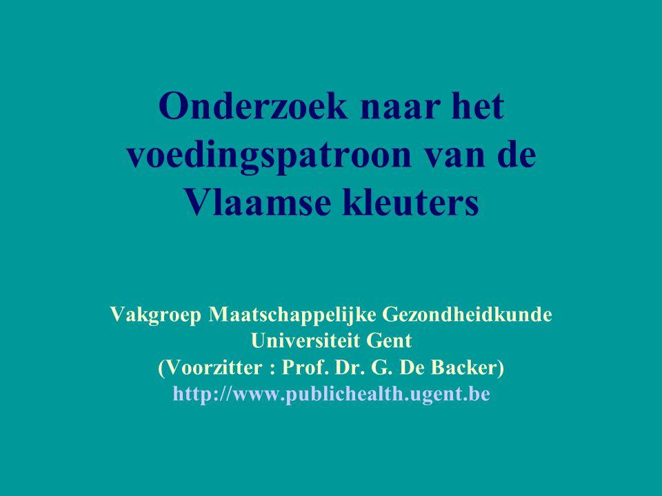 Onderzoek naar het voedingspatroon van de Vlaamse kleuters Vakgroep Maatschappelijke Gezondheidkunde Universiteit Gent (Voorzitter : Prof.