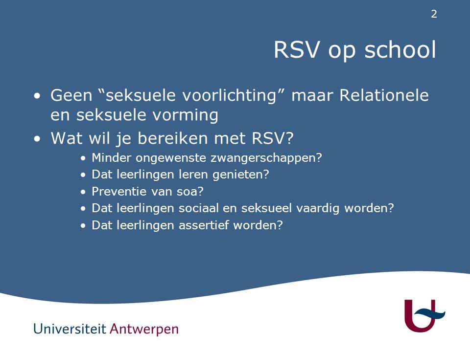 """2 RSV op school Geen """"seksuele voorlichting"""" maar Relationele en seksuele vorming Wat wil je bereiken met RSV? Minder ongewenste zwangerschappen? Dat"""
