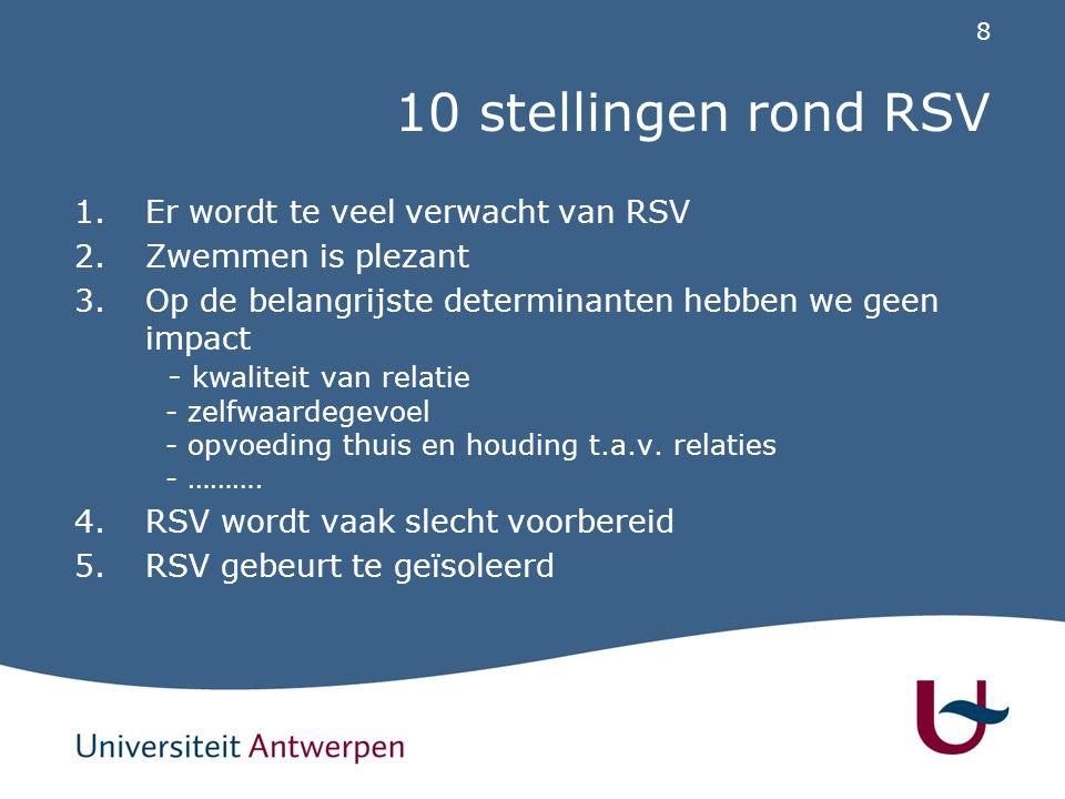 8 10 stellingen rond RSV 1.Er wordt te veel verwacht van RSV 2.Zwemmen is plezant 3.Op de belangrijste determinanten hebben we geen impact - kwaliteit