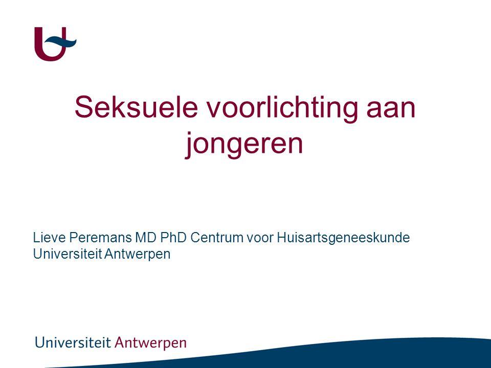 Seksuele voorlichting aan jongeren Lieve Peremans MD PhD Centrum voor Huisartsgeneeskunde Universiteit Antwerpen