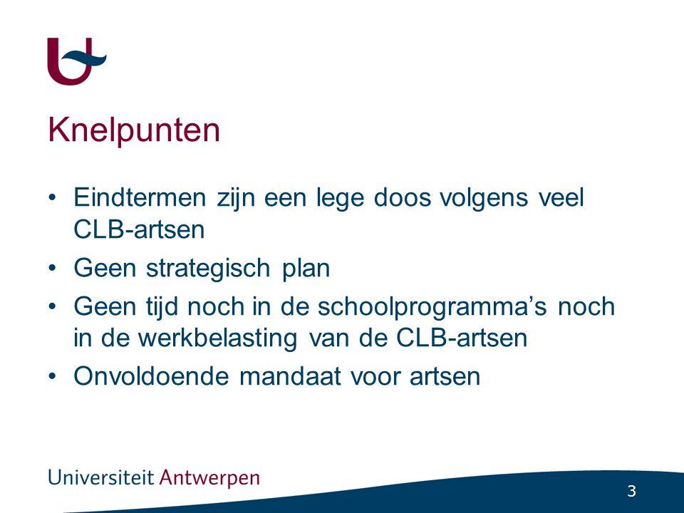3 Knelpunten Eindtermen zijn een lege doos volgens veel CLB-artsen Geen strategisch plan Geen tijd noch in de schoolprogramma's noch in de werkbelasti