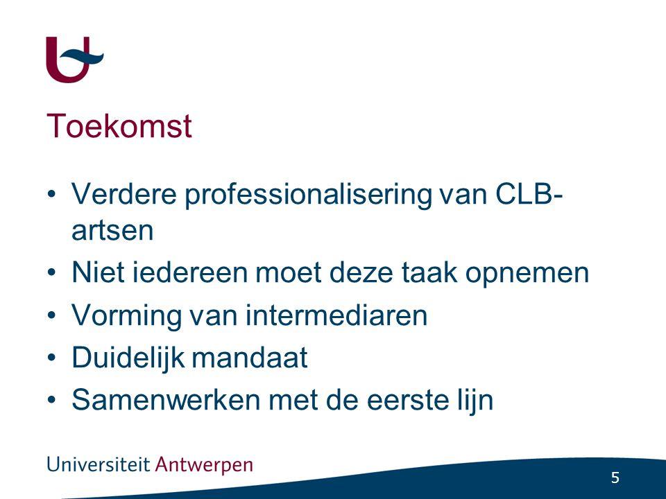 5 Toekomst Verdere professionalisering van CLB- artsen Niet iedereen moet deze taak opnemen Vorming van intermediaren Duidelijk mandaat Samenwerken met de eerste lijn