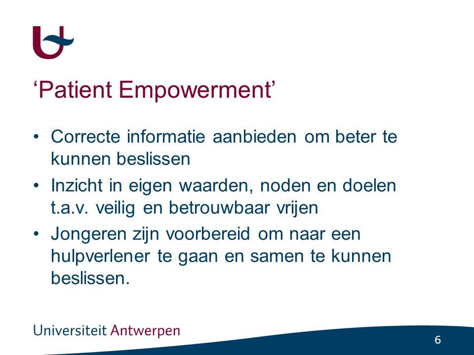 6 'Patient Empowerment' Correcte informatie aanbieden om beter te kunnen beslissen Inzicht in eigen waarden, noden en doelen t.a.v. veilig en betrouwb