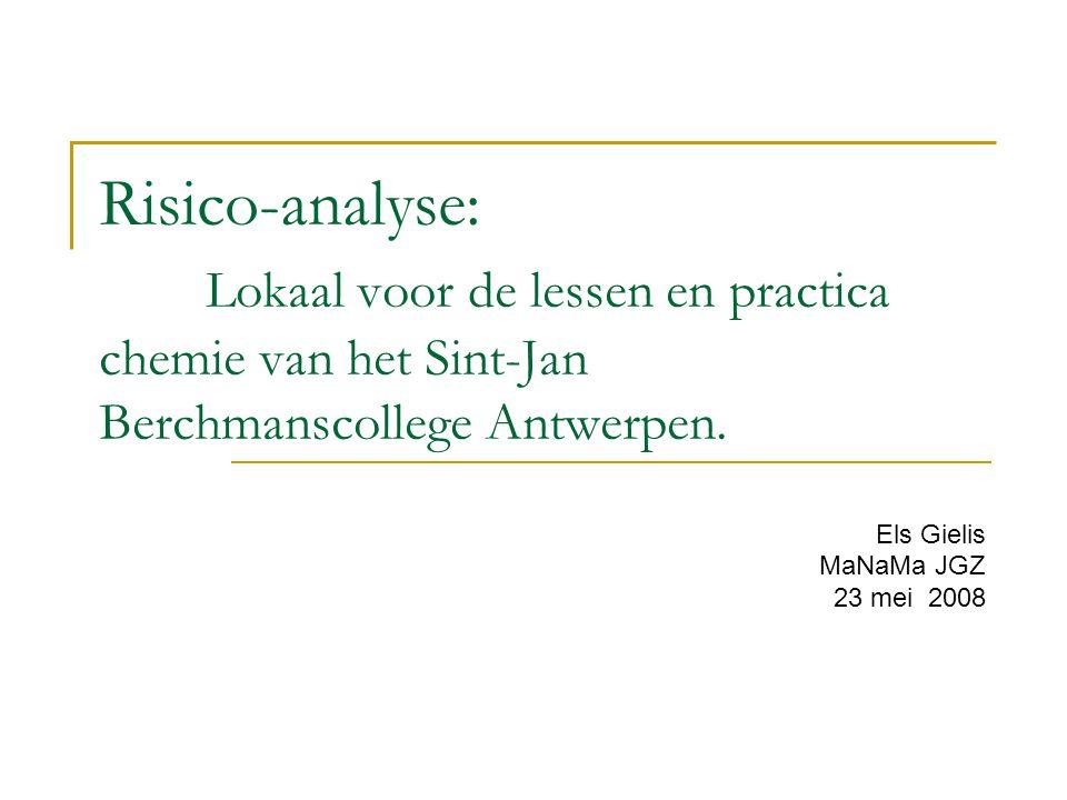 Risico-analyse: Lokaal voor de lessen en practica chemie van het Sint-Jan Berchmanscollege Antwerpen. Els Gielis MaNaMa JGZ 23 mei 2008