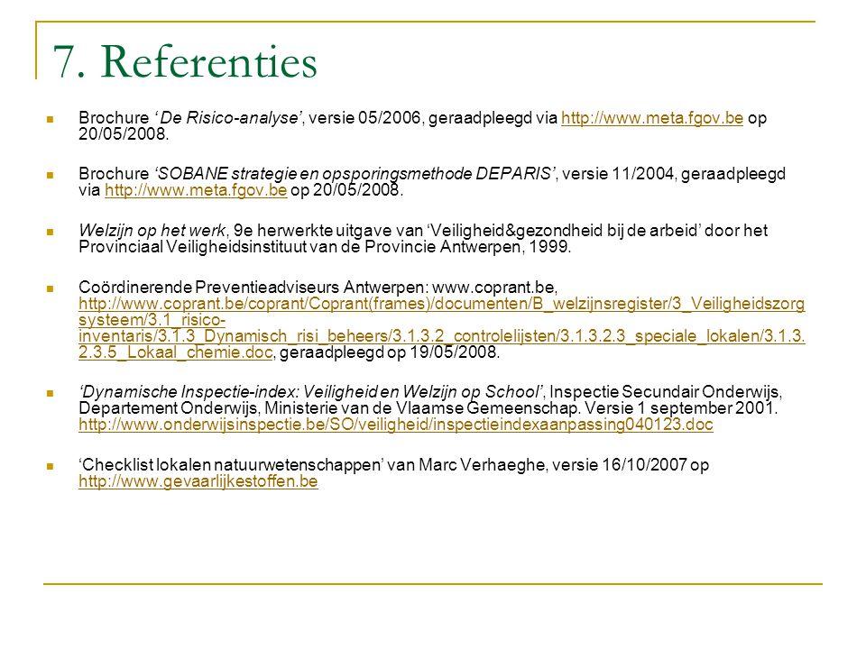 7. Referenties Brochure ' De Risico-analyse', versie 05/2006, geraadpleegd via http://www.meta.fgov.be op 20/05/2008. Brochure 'SOBANE strategie en op